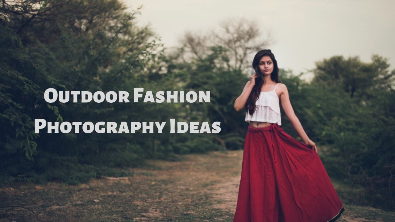Outdoor Fashion Photography Ideas